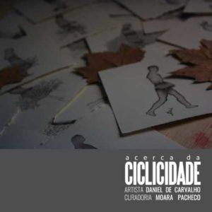 exposição individual: ACERCA DA CICLICIDADE EXPOSIÇÃO 2018 - Daniel de Carvalho | curad. Moara Pacheco